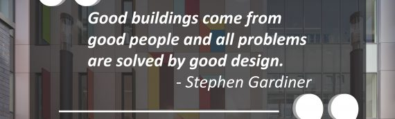 Good buildings, good people and good design, quote from Stephen Gardiner