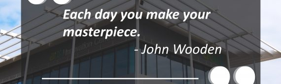 "Inspiring quote from John Wooden – ""Each day you make your masterpiece."""